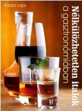 NÉLKÜLÖZHETETLEN ITALOK A GASZTRONÓMIÁBAN - Ekönyv - KÁDAS LAJOS