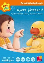 Beszélő babakezek: Gyere játszani! - Ekönyv - Nyulász Péter