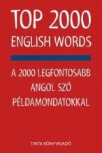 TOP 2000 ENGLISH WORDS - A 2000 LEGFONTOSABB ANGOL SZÓ PÉLDAMONDATOKKAL - Ebook - KISS ZSUZSANNA, SZABADKAI BERNADETT