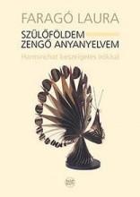 SZÜLŐFÖLDEM - ZENGŐ ANYANYELVEM + CD - HARMINCHAT BESZÉLGETÉS ÍRÓKKAL - Ekönyv - FARAGÓ LAURA