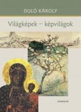 VILÁGKÉPEK - KÉPVILÁGOK - Ekönyv - DULÓ KÁROLY
