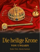 DIE HEILIGE KRONE VON UNGARN (A MAGYAR SZENT KORONA - NÉMET) - Ekönyv - TÓTH ENDRE – SZELÉNYI KÁROLY