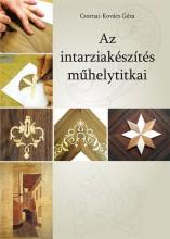 AZ INTARZIAKÉSZÍTÉS MŰHELYTITKAI - Ekönyv - CSORNAI-KOVÁCS GÉZA