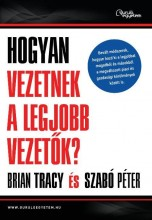 HOGYAN VEZETNEK A LEGJOBB VEZETŐK? - Ekönyv - TRACY, BRIAN-SZABÓ PÉTER