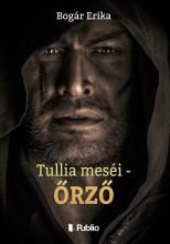 Tullia meséi - Őrző - Ekönyv - Bogár Erika