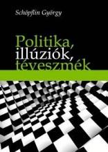 POLITIKA, ILLÚZIÓK, TÉVESZMÉK - Ebook - SCHÖPFLIN GYÖRGY