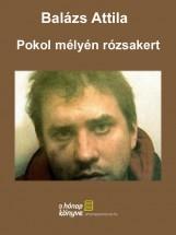 Pokol mélyén rózsakert - Ekönyv - Balázs Attila