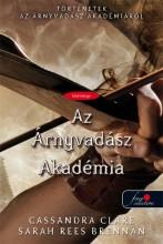 AZ ÁRNYVADÁSZ AKADÉMIA - FŰZÖTT - Ekönyv - CLARE, CASSANDRA-BRENNAN, SARAH REES