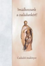 IMÁDKOZZUNK A CSALÁDUNKÉRT! - CSALÁDOK IMAKÖNYVE - Ekönyv - MARTINUS KIADÓ