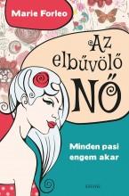 AZ ELBŰVÖLŐ NŐ - MINDEN PASI ENGEM AKAR - Ekönyv - FORLEO, MARIE