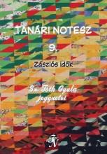 TANÁRI NOTESZ 9. - ZÁSZLÓS IDŐK - ÜKH 2015 - Ekönyv - SZ. TÓTH GYULA