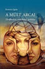 A MÚLT ARCAI - TÖRTÉNELEM, EMLÉKEZET, POLITIKA - Ekönyv - ROMSICS IGNÁC