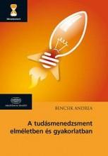 A TUDÁSMENEDZSMENT ELMÉLETBEN ÉS GYAKORLATBAN - Ekönyv - BENCSIK ANDREA