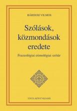 SZÓLÁSOK, KÖZMONDÁSOK EREDETE - ÜKH 2015 - FRAZEOLÓGIAI ETIMOLÓGIAI SZÓTÁR - Ebook - BÁRDOSI VILMOS