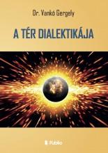 A TÉR DIALEKTIKÁJA - Ekönyv - Dr. Vankó Gergely