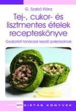 TEJ-, CUKOR- ÉS LISZTMENTES ÉTELEK RECEPTESKÖNYVE - Ekönyv - G.SZABÓ KLÁRA