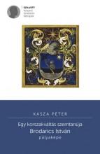 EGY KORSZAKVÁLTÁS SZEMTANÚJA - BRODARICS ISTVÁN PÁLYAKÉPE - Ekönyv - KASZA PÉTER