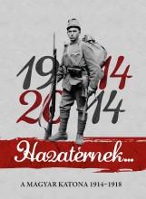 HAZATÉRNEK... 1914-2014 - A MAGYAR KATONA 1914-1918 - Ekönyv - SZERKESZTŐ: DR. LOVAS DÁNIEL
