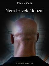 Nem leszek áldozat - Ekönyv - Kácsor Zsolt
