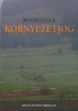 KÖRNYEZETJOG - 2. ÁTDOLGOZOTT KIADÁS - Ekönyv - BÁNDI GYULA