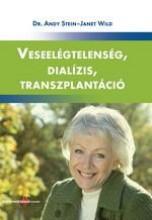 VESEELÉGTELENSÉG, DIALÍZIS, TRANSZPLANTÁCIÓ - Ekönyv - STEIN, ANDY DR.-WILD, JANET