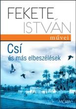 CSÍ ÉS MÁS ELBESZÉLÉSEK - FEKETE ISTVÁN MŰVEI - Ekönyv - FEKETE ISTVÁN