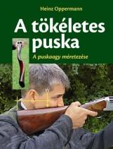 A TÖKÉLETES PUSKA - A PUSKAAGY MÉRTEZÉSE - Ekönyv - OPPERMANN, HEINZ
