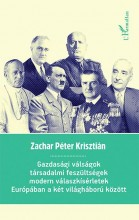 GAZDASÁGI VÁLSÁGOK, TÁRSADALMI FESZÜLTSÉGEK, MODERN VÁLASZKÍSÉRLETEK EURÓPÁBAN A - Ekönyv - ZACHAR PÉTER KRISZTIÁN