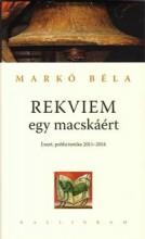 REKVIEM EGY MACSKÁÉRT - ESSZÉ, PUBLICISZTIKA 2011-2014 - Ebook - MARKÓ BÉLA