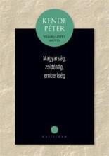 MAGYARSÁG, ZSIDÓSÁG, EMBERISÉG - KENDE PÉTER VÁLOGATOTT MŰVEI - Ekönyv - KENDE PÉTER