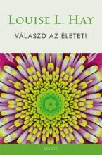 VÁLASZD AZ ÉLETET! - Ekönyv - HAY, L. LOUISE