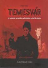 TEMESVÁR - A ROMÁNIAI FORRADALOM KITÖRÉSÉNEK VALÓDI TÖRTÉNETE (25. ÉVFORDULÓS KI - Ekönyv - SZŐCZI ÁRPÁD