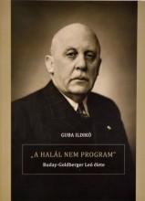 A HALÁL NEM PROGRAM - BUDAY-GOLDBERGER LEÓ ÉLETE - Ebook - GUBA ILDIKÓ
