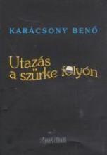 UTAZÁS A SZÜRKE FOLYÓN - Ekönyv - KARÁCSONY BENŐ