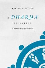 A DHARMA JELENTÉSE - A BUDDHA ALAPVETŐ TANÍTÁSAI - Ekönyv - SANGHARAKSHITA