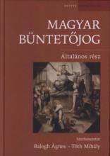 MAGYAR BÜNTETŐJOG - ÁLTALÁNOS RÉSZ (JAV.ÁTDOLG. KIAD. 2015) - Ekönyv - BALOGH ÁGNES - TÓTH MIHÁLY SZERK.