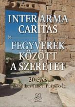 INTER ARMA CARITAS - FEGYVEREK KÖZÖTT A SZERETET + DVD MELLÉKLETTEL - Ekönyv - MAROSI ANTAL, BÓDI ZSÓFIA, JUHÁSZ VIOLET