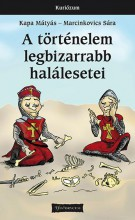 A TÖRTÉNELEM LEGBIZARRABB HALÁLESETEI - ÚJ BORÍTÓ! - Ekönyv - KAPA MÁTYÁS – MARCINKOVICS SÁRA
