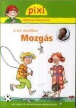 A KIS MEDIKUS - MOZGÁS - PIXI ISMERETTERJESZTŐ FÜZETEI 39. - Ekönyv - HUNGAROPRESS KFT