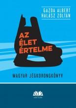 AZ ÉLET ÉRTELME - MAGYAR JÉGKORONGKÖNYV - Ekönyv - GAZDA ALBERT, HALÁSZ ZOLTÁN