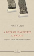 A BÁTYÁM HAZAVITTE A HALÁLT - Ekönyv - MOHAI V. LAJOS