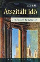 ÁTSZITÁLT IDŐ - TINÓDITÓL TANDORIIG - Ekönyv - ÁCS PÁL