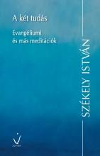 A KÉT TUDÁS - EVANGÉLIUMI ÉS MÁS MEDITÁCIÓK - Ekönyv - SZÉKELY ISTVÁN