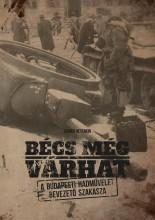 BÉCS MÉG VÁRHAT - A BUDAPESTI HADMŰVELET BEVEZETŐ SZAKASZA - Ekönyv - NEVENKIN, KAMEN