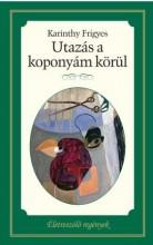 UTAZÁS A KOPONYÁM KÖRÜL - ÉLETRE SZÓLÓ REGÉNYEK - - Ekönyv - KARINTHY FRIGYES