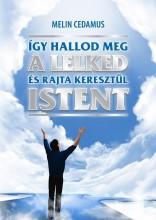 ÍGY HALLOD MEG A LELKED ÉS RAJTA KERESZTÜL ISTENT - Ebook - CEDAMUS, MELIN