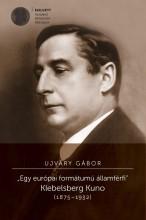 EGY EURÓPAI FORMÁTUMÚ ÁLLAMFÉRFI - KLEBELSBERG KUNO (1875-1932) - Ekönyv - UJVÁRY GÁBOR
