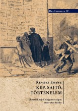 KÉP, SAJTÓ TÖRTÉNELEM - ILLUSZTRÁLT SAJTÓ MAGYARORSZÁGON 1850-1870 KÖZÖTT - Ekönyv - RÉVÉSZ EMESE
