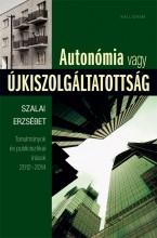 AUTONÓMIA VAGY ÚJKISZOLGÁLTATOTTSÁG - TANULMÁNYOK ÉS PUBLICISZTIKAI ÍRÁSOK - Ekönyv - SZALAI ERZSÉBET