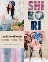 SHIBORI - JAPÁN TEXTILFESTÉS - CSOMÓZD-MERÍTSD-FESD - Ekönyv - MARTIN, PEPA-DAVIS, KAREN